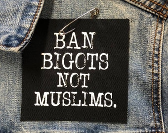 Ban Bigots Not Muslims Patch, Anti Racist Patch, Political Patches, Protest Patches, Hate Racism Patch, Cloth Patch, Muslim Gift, Anti Trump