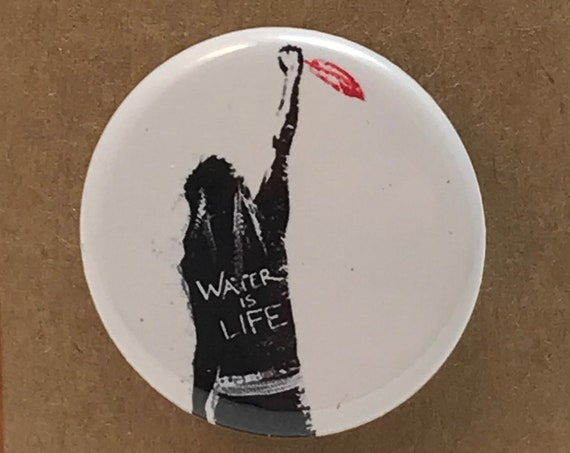 Water Is Life Pipeline Protest Button, Protest Dakota Access Pipeline
