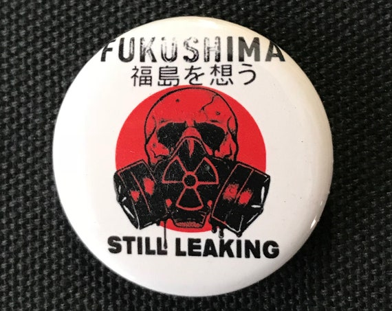 Fukushima Still Leaking Button, Fukushima, No More Nuclear, Nuclear Reactor, Greenpeace, Anti Nuclear, No Nukes, Melt Down, SOS