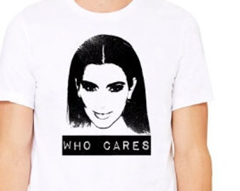 Kim Kardashian Shirt, Who Cares Shirt, Funny T-Shirt, Kylie Jenner Shirt, Sarcastic Shirt, Kuwtk Shirt, Celebrities Shirt, Kardashians Shirt