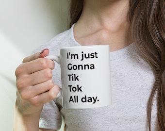 Tik Tok All Day Mug, Tik Tok Cup, Social Media Mug, White Glossy Mug, Tik Tok Gift, Tik Tok Party Mug, Birthday Gift, Tik Tok Queen Mug