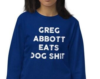 Pro Choice Unisex organic sweatshirt, pro choice sweat shirt, Fuck greg abbott, abortion shirt