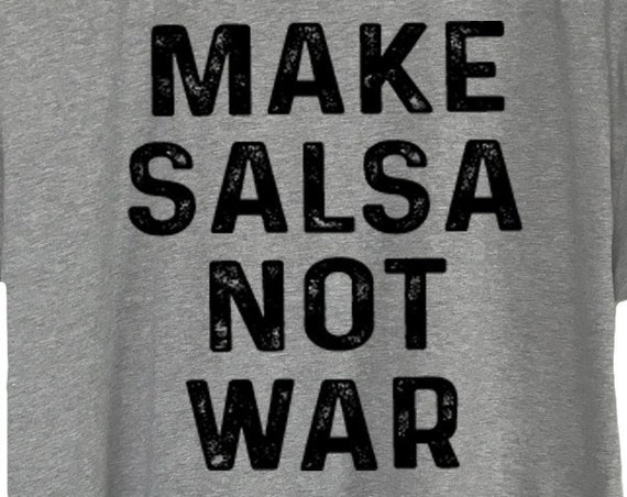 Make Salsa Not War  Funny T-Shirt, Funny Cinco De Mayo Shirt, Funny Shirt, Mexican Funny Shirt, Taco Shirt, Taco Tuesday, Mexican