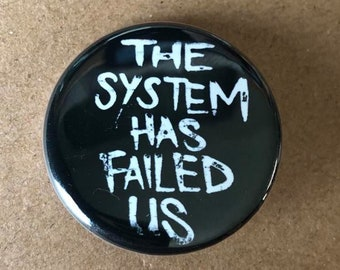 The System Has Failed Us Button, Bernie Sanders Protest Button, Resist Button, Revolution Button, Black Lives Matter Button, Activist Button