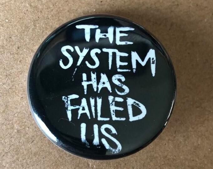 The System Has Failed Us Button, Bernie Sanders Protest Button, Resist Button, Revolution Button, Black Lives Matter Button, Activist Button