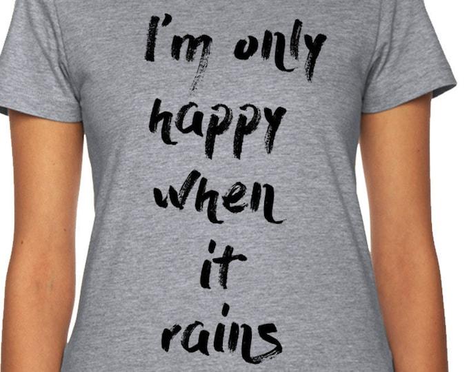 Happy Funny Rain T-Shirt, Ladies Unisex Crewneck T-shirt, Funny Saying Tshirt, Slogan Tee, Saying T- Shirt