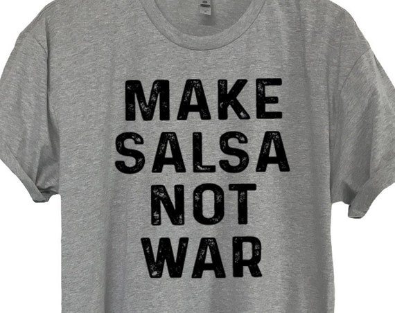 No War ,Make Salsa Not War T-Shirt, Funny Mexican Shirt, Funny Taco Shirt, Funny Foodie TShirt, Cinco de Mayo Shirt, Chips Salsa Tee