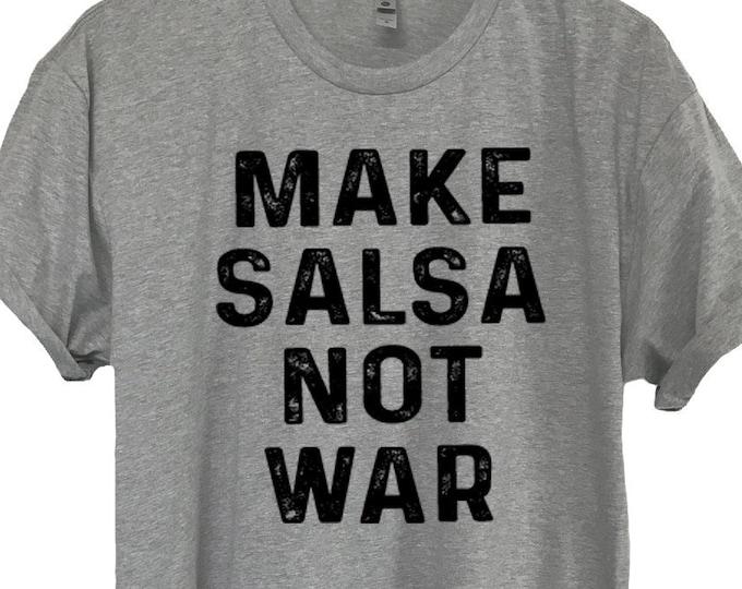 No War ,Make Salsa Not War T-Shirt, Funny Mexican Shirt, Funny Taco Shirt, Funny Foodie TShirt, Cinco de Mayo Shirt, Chips Salsa Tee