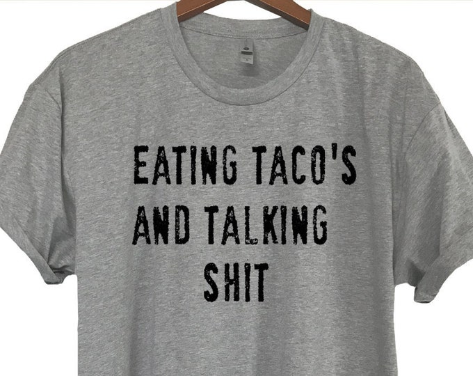 Eating Tacos and Talking Shit Tee, Mens & Ladies Sizes (Small-3X), Funny Foodie TShirt, Funny Taco T-Shirt , Taco Tuesday, taco lover gift