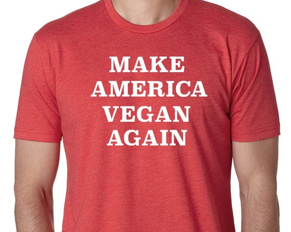 Anti Trump, Vegan Shirt, Vegan Funny Shirt, Vegan Political Shirt, Vegan Gift
