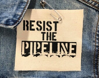 Resist The Pipeline Patch, Protest Dakota Access Pipeline, NO DAPL  Patch, Support Water Protectors  Patch, Peaceful Protest