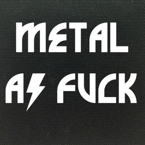 Metal As Fuck Patch, Heavy Metal Patch, Motorcycle Jacket Patch, woman men ladies