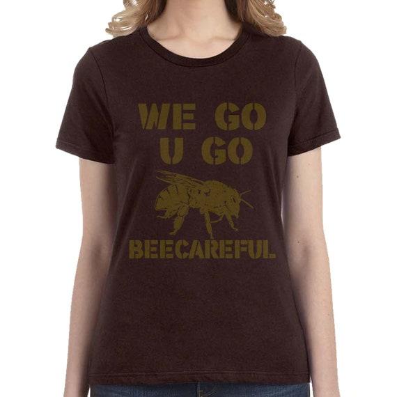 We Go U Go Bee Careful Ladies T-Shirt, Save The Bees Tee, Water based ink, Sale