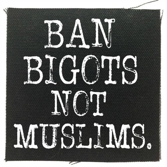 Ban Bigots Not Muslims  Patch, Anti Racist Patch, Political Patches, Protest Patches, Hate Racism