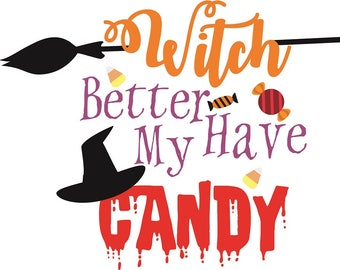 Witch Better Have My Candy SVG, Halloween SVG, Cut Files, Halloween sayings, Witch SVG