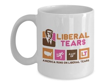 Liberal Tears - America Runs On Liberal Tears - White 11oz. Mug - Deplorables Drink Of Choice - Republican Pride
