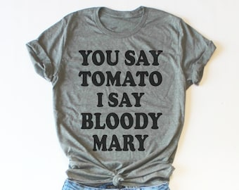 8e2ea1372 You Say Tomato I Say Bloody Mary -Brunch Shirt, Brunch And Bubbly, Funny