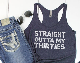 40th Birthday Gift For Her, Dirty 40, Turning 40 Birthday For Her, Straight Outta My Thirties, 40 Birthday Shirt, Turning 40 Tank Top