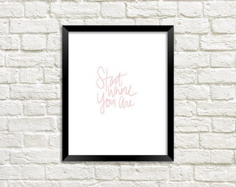 Start Where You Are || Art Print || Inspirational Quote || Digital Download
