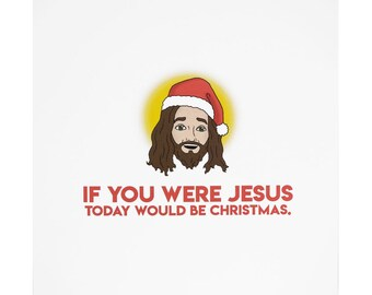 Central 23 If You Were Jesus Today Would Be Christmas Card