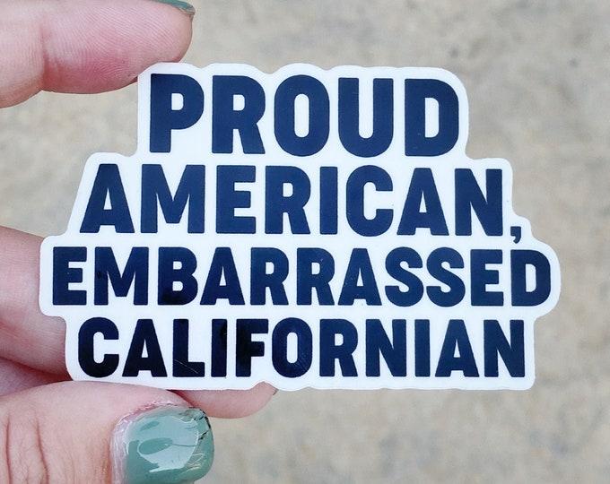 Proud American, Embarrassed Californian - Vinyl Sticker
