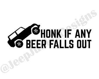 Honk If Any Beer Falls Out - Jeep Wrangler - Custom Vinyl Decals