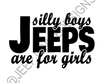 Silly Boys, Jeeps Are For Girls - Jeep Girl Vinyl Decal - Custom Vinyl Decals