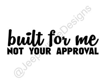 Built For Me, Not Your Approval - Jeep Vinyl Decals - Custom Vinyl Decals
