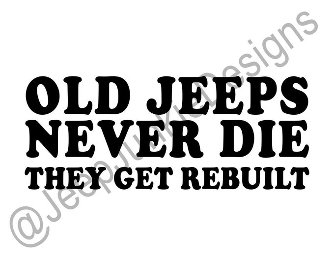 Old Jeeps Never Die, They Get Rebuilt Vinyl Decal