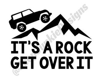 It's a Rock, Get Over It - Jeep Wrangler - Custom Vinyl Decals