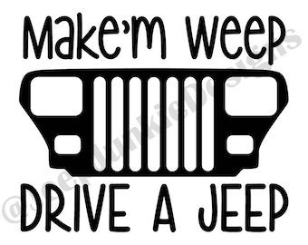 Make'm Weep, Drive a Jeep YJ Vinyl Decal
