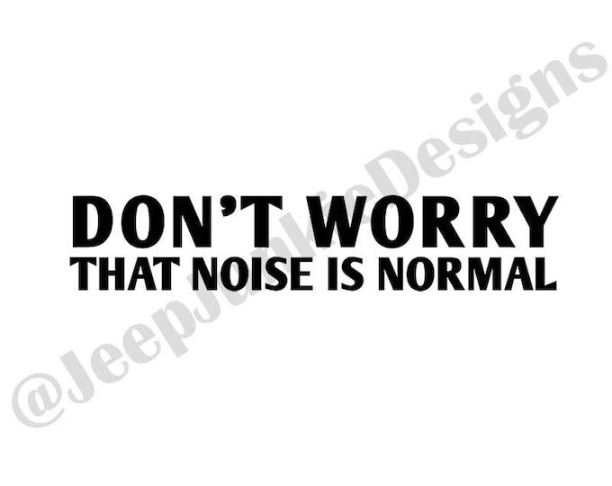 Don't Worry, That Noise is Normal Vinyl Decal