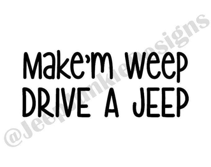 Make'm Weep, Drive a Jeep - Custom Vinyl Decals