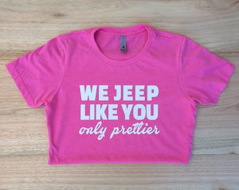 We Jeep Like You, Only Prettier T-Shirt