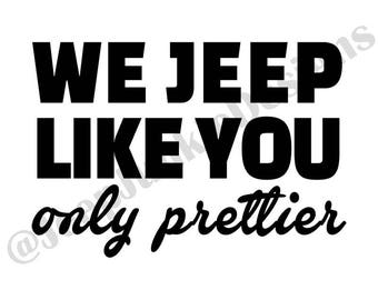 We Jeep Like You, Only Prettier Vinyl Decal