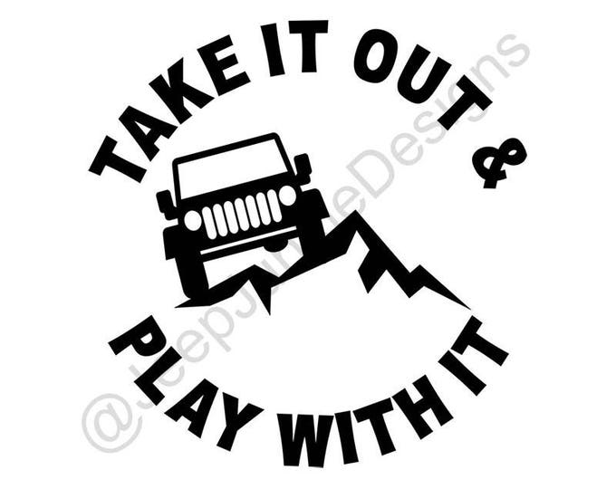 Take it Out & Play With It - Jeep Wrangler Custom Vinyl Decals
