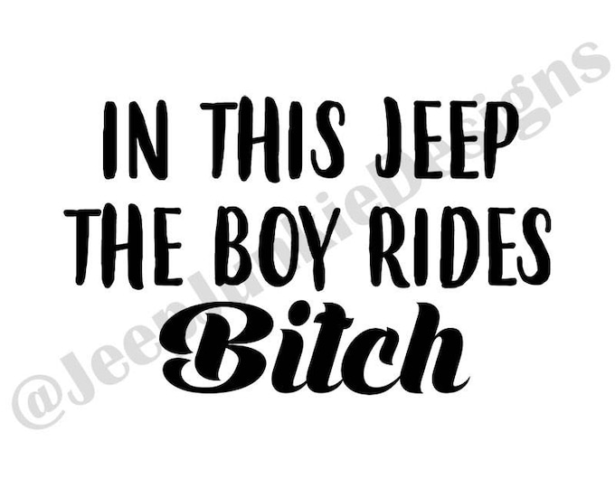 In This Jeep, The Boy Rides Bitch Vinyl Decal