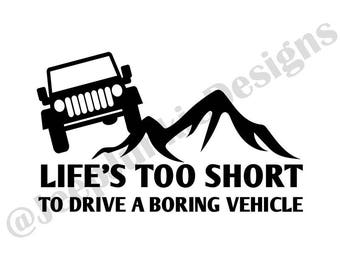 Life's Too Short to Drive a Boring Vehicle - Jeep Wrangler - Custom Vinyl Decals