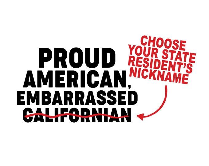 "Proud American, Embarrassed ""INSERT NICKNAME"" - Vinyl Decal Sticker"