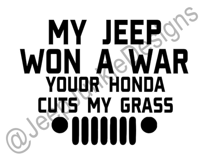 My Jeep Won a War, Your Honda Cuts My Grass Vinyl Decal