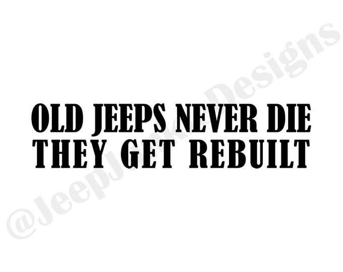Old Jeeps Never Die, They Get Rebuilt Vinyl Decal