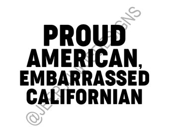 Proud American, Embarrassed Californian - Vinyl Decal Sticker