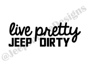 Live Pretty, Jeep Dirty Vinyl Decal