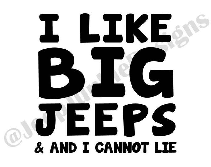 I Like Big Jeeps & I Cannot Lie - Jeep Vinyl Decal - Custom Vinyl Decals