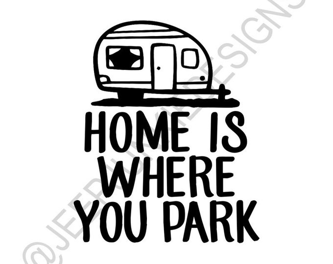 Home is Where You Park It - Vinyl Decal