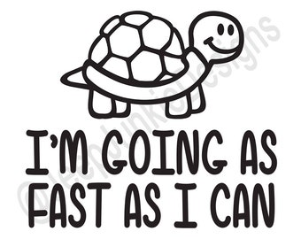 I'm Going As Fast As I Can Vinyl Decal