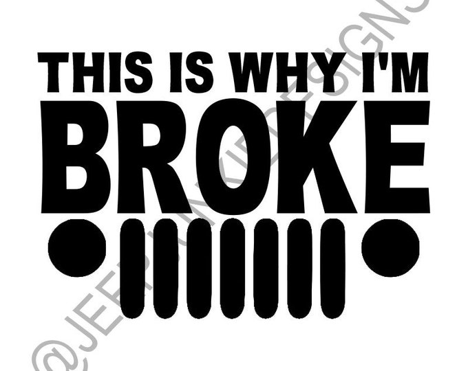 This is Why I'm Broke - Jeep Grill Custom Vinyl Decals