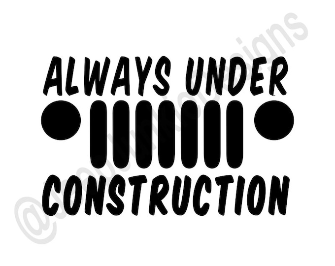 Always Under Construction Jeep Grill - Custom Vinyl Decals