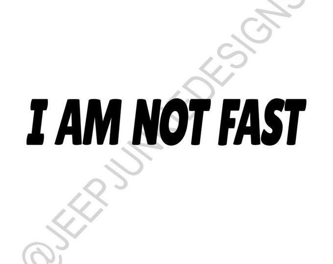 I AM NOT FAST Vinyl Decal - Custom Vinyl Decals