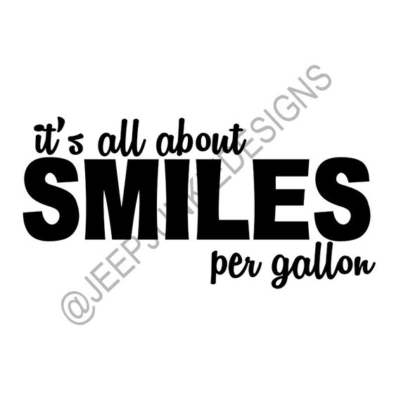 It's All About Smiles Per Gallon - Jeep Vinyl Decal - Custom Vinyl Decals